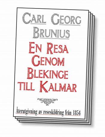 En resa genom Blekinge till Kalmar år 1854 - Återutgivning av historisk reseskildring