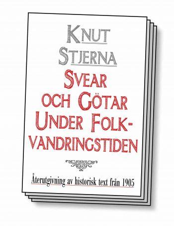 Svear och götar under folkvandringstiden – Återutgivning av text från 1905
